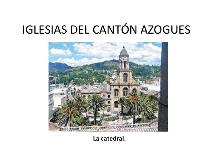 IGLESIAS DEL CANTÓN AZOGUES<br />La catedral.<br />