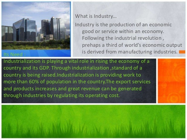 What is Industry… Industry is the production of an economic good or service within an economy. Following the industrial re...