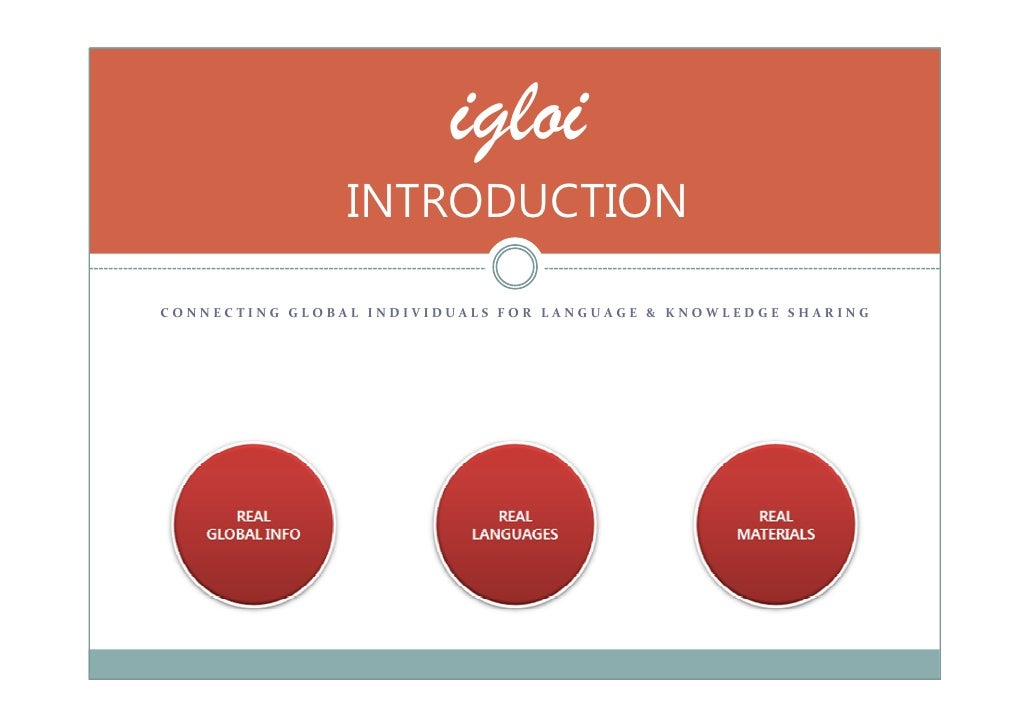 igloi                 INTRODUCTION  CONNECTING GLOBAL INDIVIDUALS FOR LANGUAGE & KNOWLEDGE SHARING