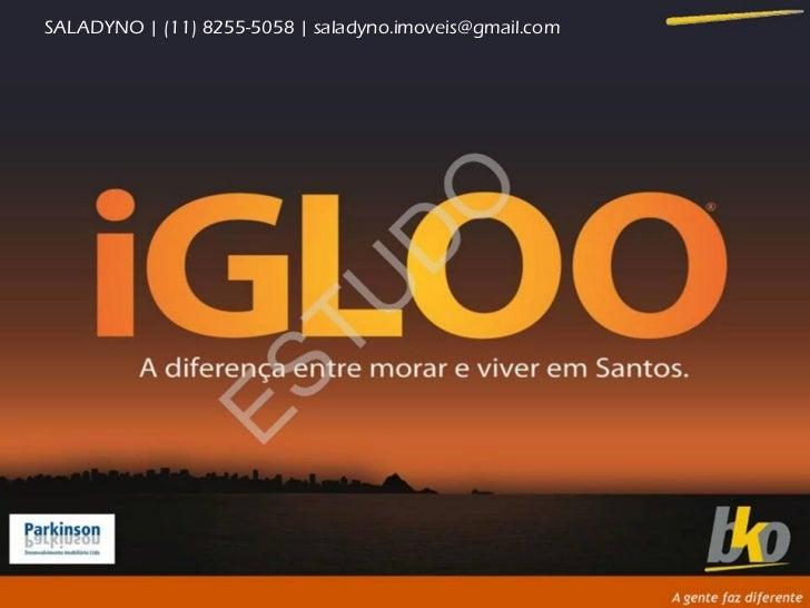 Igloo   Santos - Corretor Saladyno (11) 8255-5058 E: saladyno.imoveis@gmail.com