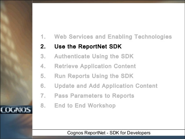 1.  Web Services and Enabling Technologies  2.  Use the ReportNet SDK  3.  Authenticate Using the SDK  4.  Retrieve Applic...