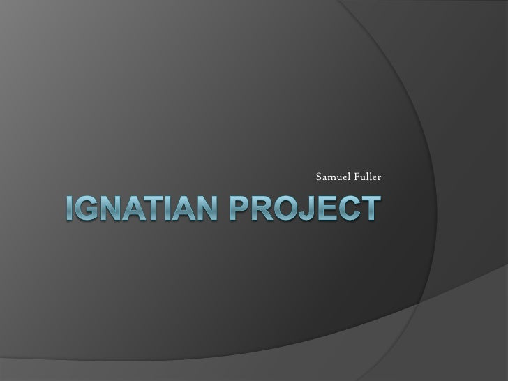 Ignatian Project<br />Samuel Fuller<br />