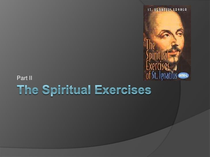 The Spiritual Exercises<br />Part II<br />