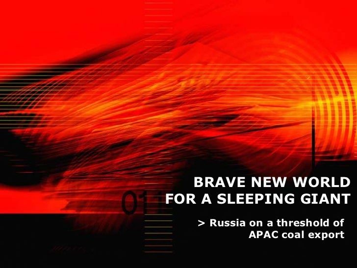 BRAVE NEW WORLDFOR A SLEEPING GIANT   > Russia on a threshold of            APAC coal export