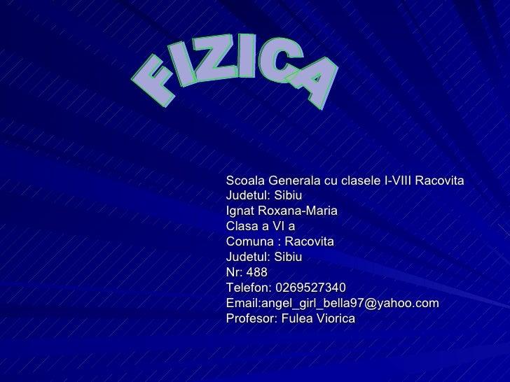 <ul><li>Scoala Generala cu clasele I-VIII Racovita </li></ul><ul><li>Judetul: Sibiu </li></ul><ul><li>Ignat Roxana-Maria <...