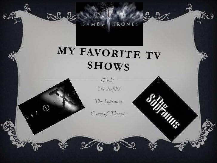 My Favorite TV Shows<br />The X-files<br />The Sopranos<br />Game of Thrones<br />