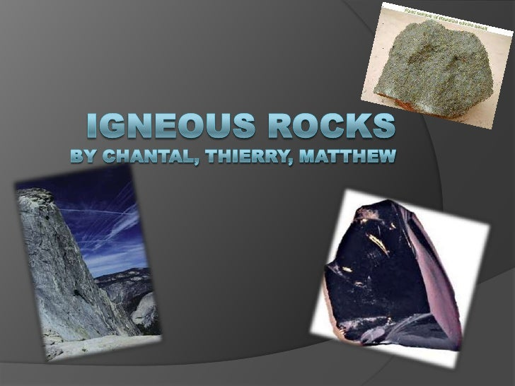 What are Igneous rocks?• Igneous rocks are rocks that are formed using volcanoes• their name is fire rocks in Latin• The m...