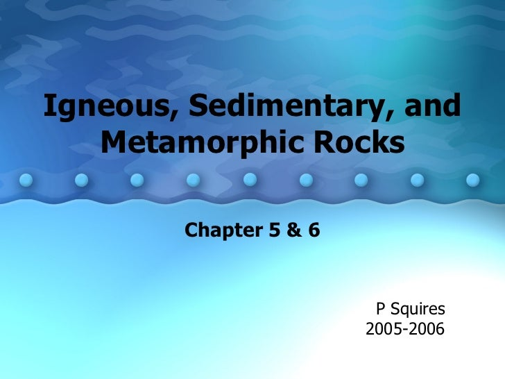 formation of igneous sedimentary and metamorphic rocks Top 7 differences between sedimentary rocks and igneous  1-formation  igneous rock is  in contrast with igneous and metamorphic rocks, a sedimentary rocks.