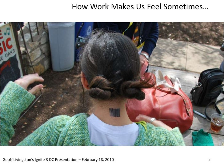 How Work Makes Us Feel Sometimes…<br />1<br />Geoff Livingston's Ignite 3 DC Presentation – February 18, 2010<br />