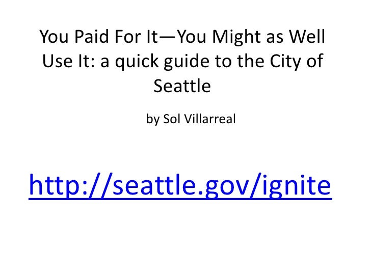 You Paid For It—You Might as Well Use It: a quick guide to the City of Seattle<br />by Sol Villarreal<br />http://seattle....