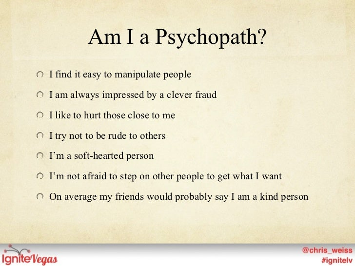 i think i am dating a sociopath I am a narcissistic sociopath and let me just say that i don't really care if you think i'm a bad person because of what i am  i am a sociopath,  dating women .