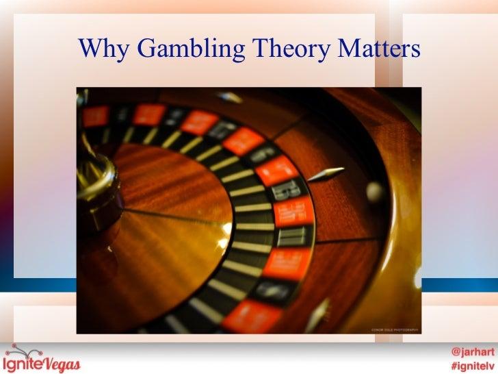Why Gambling Theory Matters