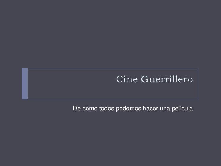 Cine GuerrilleroDe cómo todos podemos hacer una película