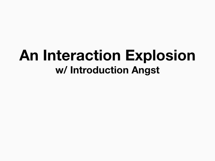 An Interaction Explosion     w/ Introduction Angst