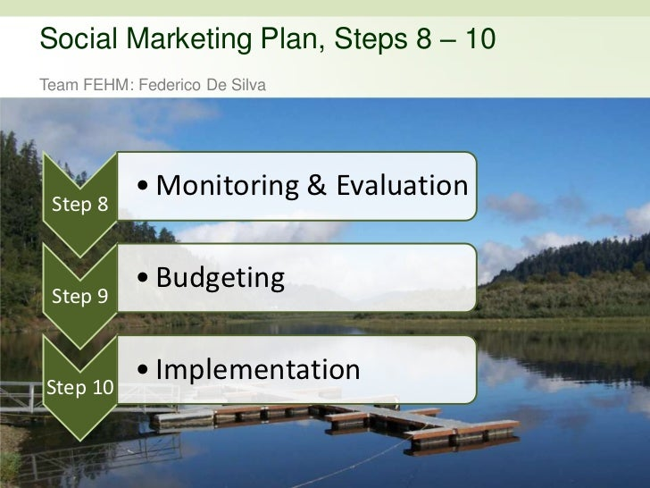 Social Marketing Plan, Steps 8 – 10 <br />Team FEHM: Federico De Silva<br />