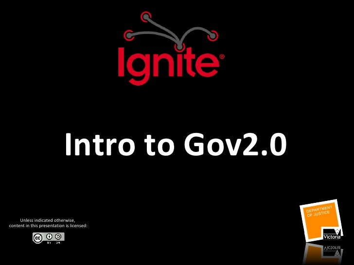 Intro to Gov2.0 Unless indicated otherwise,  content in this presentation is licensed: justice.vic