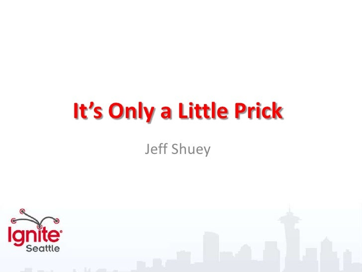 It's Only a Little Prick<br />Jeff Shuey<br />