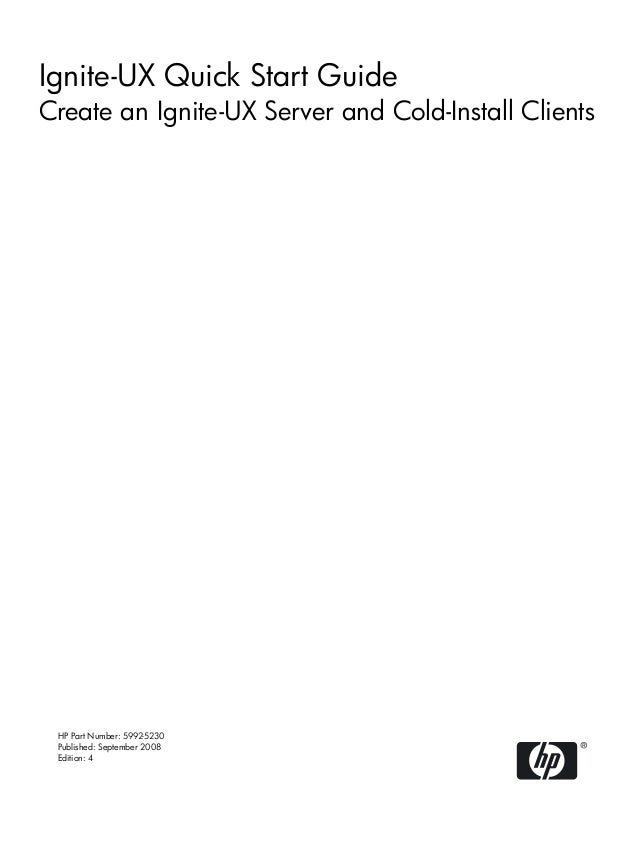 Ignite-UX Quick Start GuideCreate an Ignite-UX Server and Cold-Install Clients HP Part Number: 5992-5230 Published: Septem...