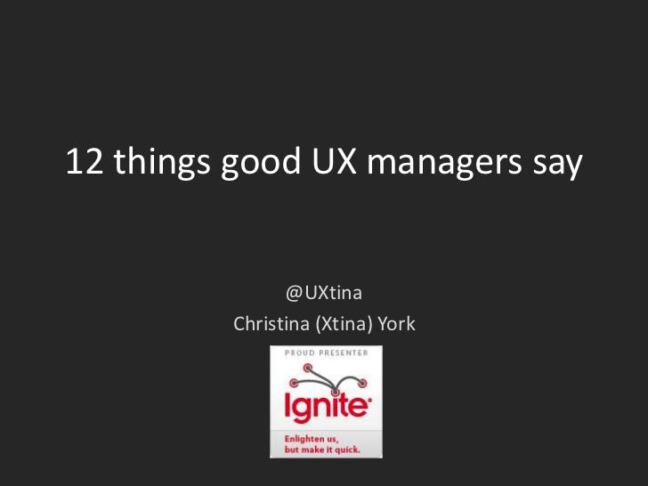 12 things good UX managers say<br />@UXtina<br />Christina (Xtina) York<br />