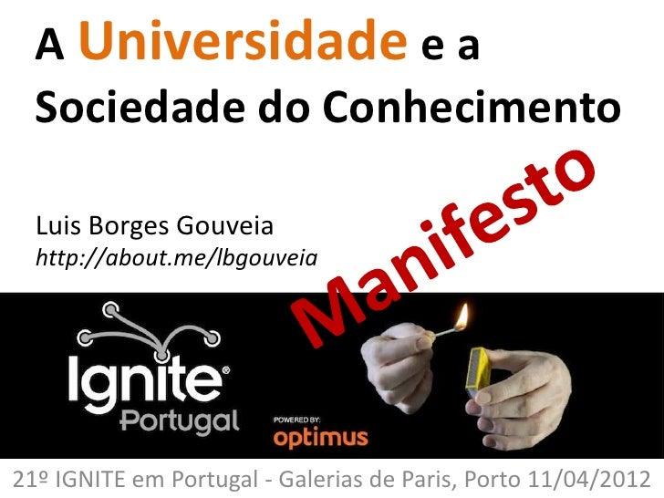 A Universidade e a  Sociedade do Conhecimento  Luis Borges Gouveia  http://about.me/lbgouveia21º IGNITE em Portugal - Gale...