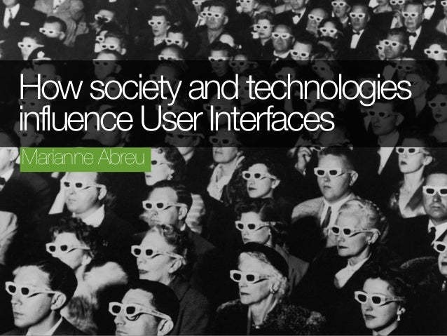 How society and technologiesinfluence User InterfacesMarianne Abreu