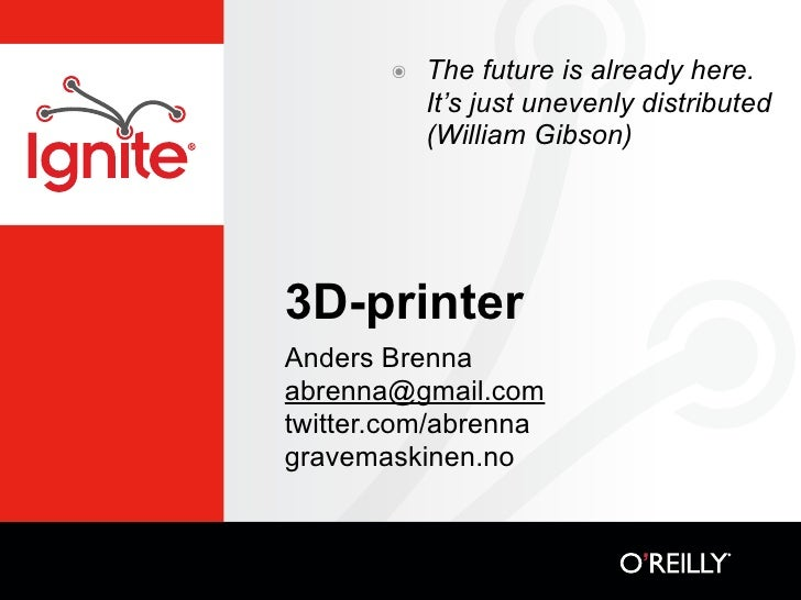 ๏   The future is already here.           It's just unevenly distributed           (William Gibson)3D-printerAnders Brenna...