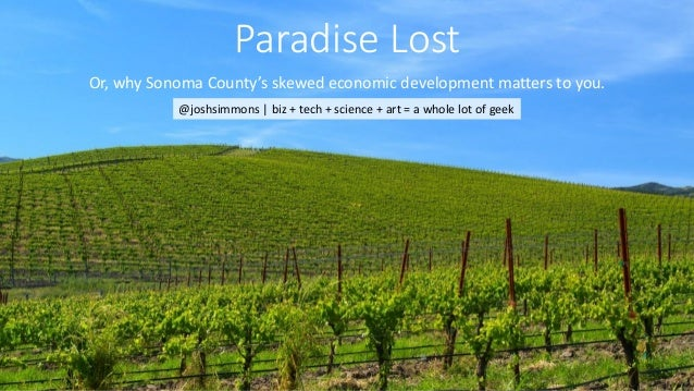 Paradise Lost Or, why Sonoma County's skewed economic development matters to you. @joshsimmons | biz + tech + science + ar...