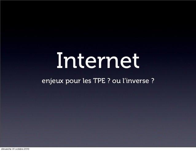 Internet enjeux pour les TPE ? ou l'inverse ? dimanche 31 octobre 2010