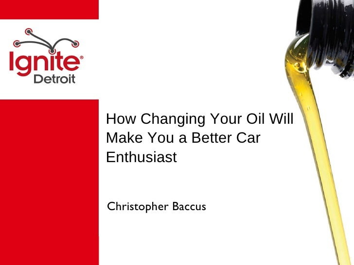 Ignite Detroit Presentation: How Changing Your Oil Will Make You a Better Car Enthusiast