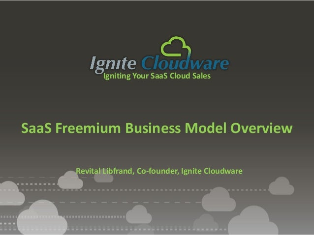 Igniting Your SaaS Cloud SalesSaaS Freemium Business Model OverviewRevital Libfrand, Co-founder, Ignite Cloudware