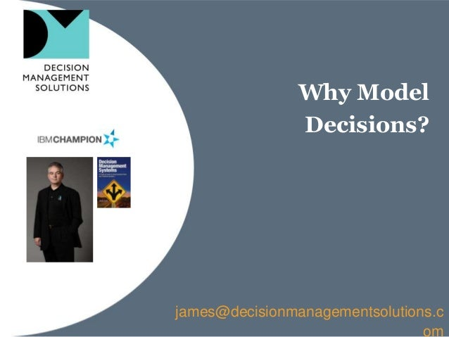 Why ModelDecisions?james@decisionmanagementsolutions.com