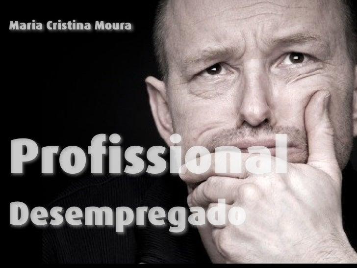 Maria Cristina MouraProfissionalDesempregado