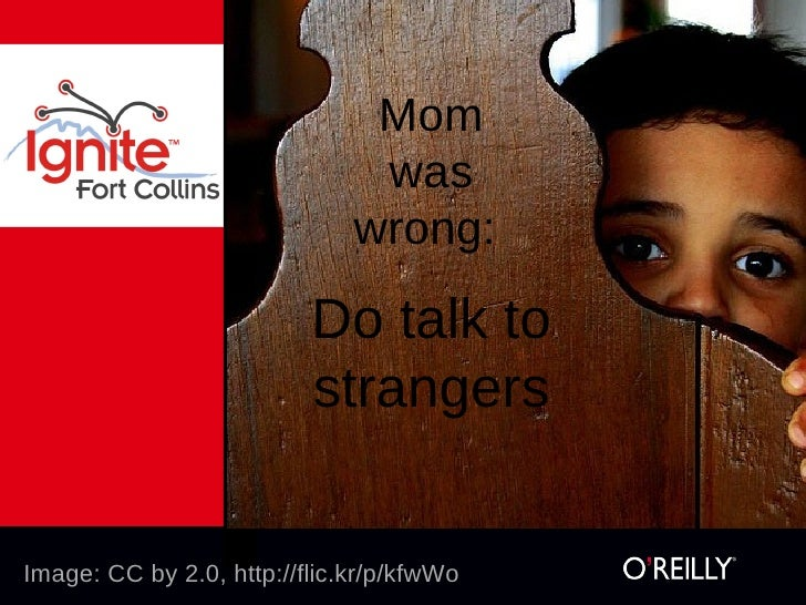 Mom was wrong: Do talk to strangers
