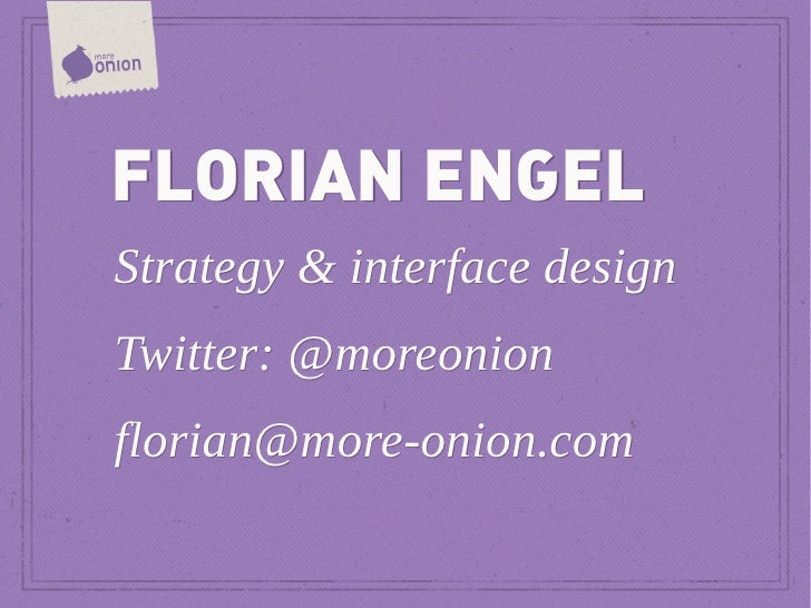 FLORIAN ENGELStrategy & interface designTwitter: @moreonionflorian@more-onion.com