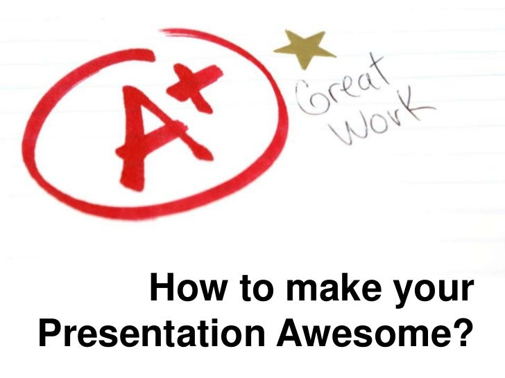 How to make your Presentation Awesome?<br />