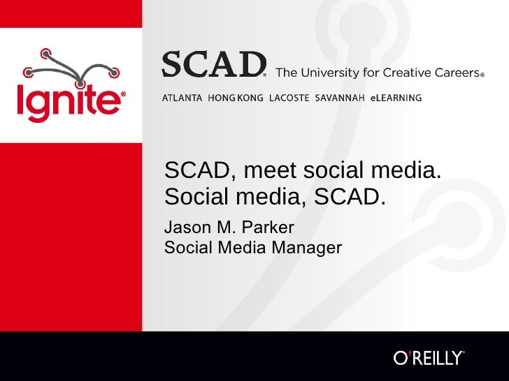 SCAD, meet social media.  Social media, SCAD. <ul><li>Jason M. Parker Social Media Manager </li></ul>