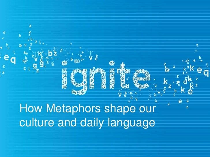 Ignite: How metaphors influence culture