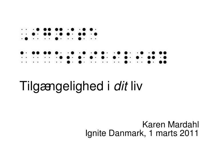 Tilgængelighed i  dit  liv Karen Mardahl Ignite Danmark, 1 marts 2011