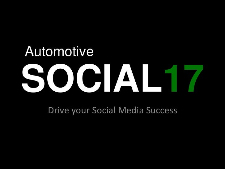 Automotive<br />SOCIAL17<br />Drive your Social Media Success <br />