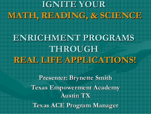 IGNITE YOURIGNITE YOUR MATH, READING, & SCIENCEMATH, READING, & SCIENCE ENRICHMENT PROGRAMSENRICHMENT PROGRAMS THROUGHTHRO...