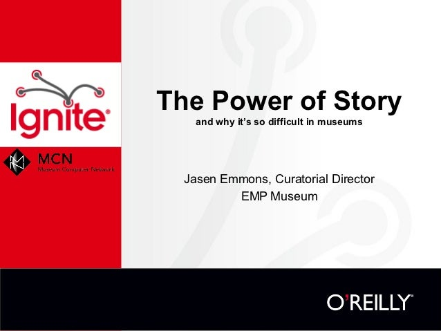 The Power of Story   and why it's so difficult in museums Jasen Emmons, Curatorial Director         EMP Museum