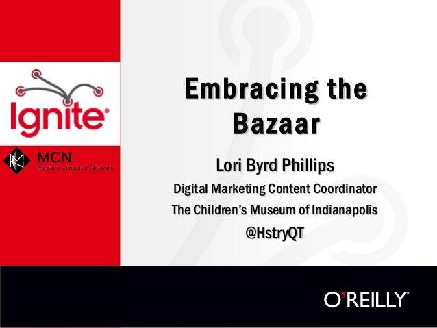 Embracing the     Bazaar       Lori Byrd PhillipsDigital Marketing Content CoordinatorThe Children's Museum of Indianapoli...