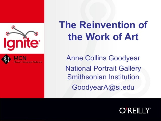 The Reinvention of  the Work of Art Anne Collins Goodyear National Portrait Gallery Smithsonian Institution  GoodyearA@si....