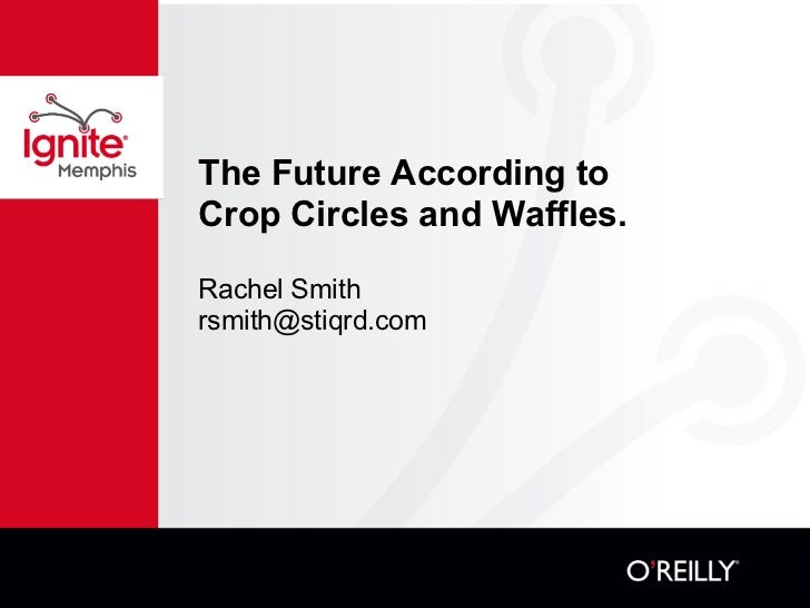 The Future According to Crop Circles and Waffles. Rachel Smith [email_address]