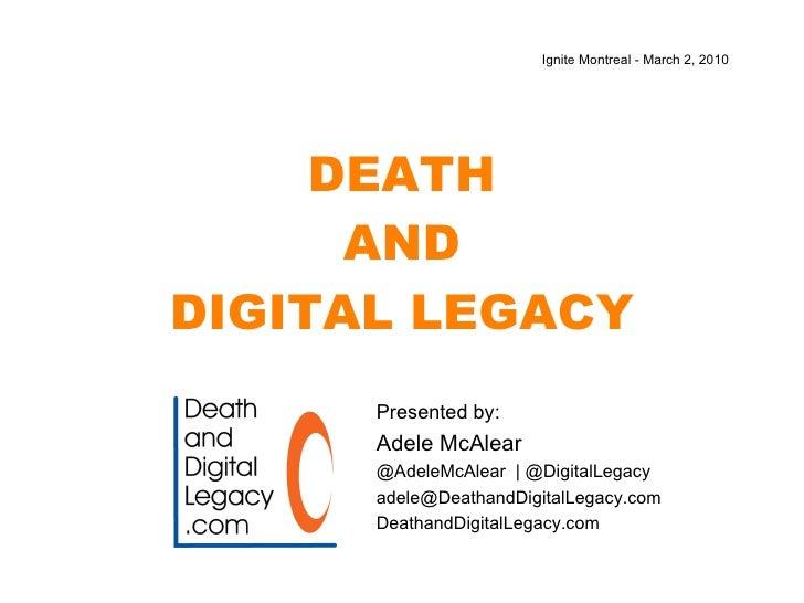 DEATH AND DIGITAL LEGACY Presented by:  Adele McAlear @AdeleMcAlear    @DigitalLegacy [email_address] DeathandDigitalLegac...