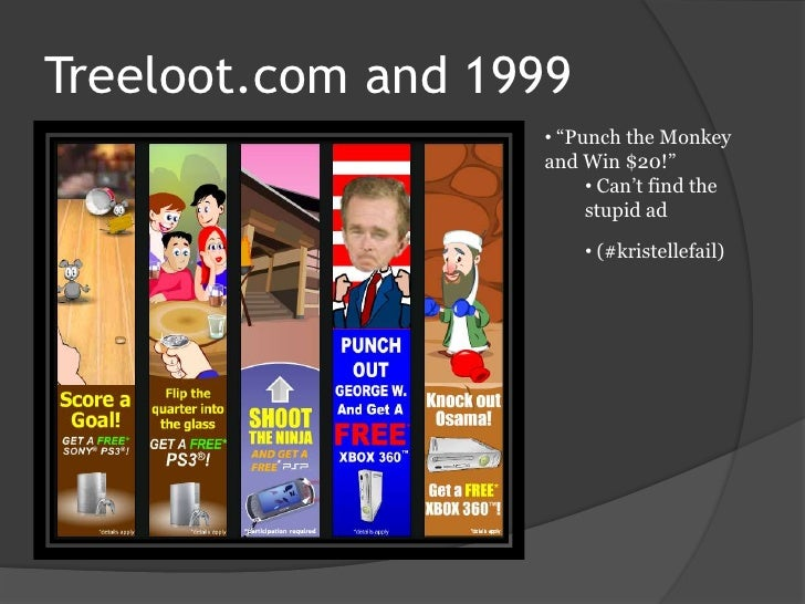 """Treeloot.com and 1999<br /><ul><li> """"Punch the Monkey and Win $20!"""""""