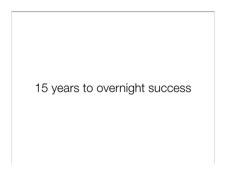 15 years to overnight success
