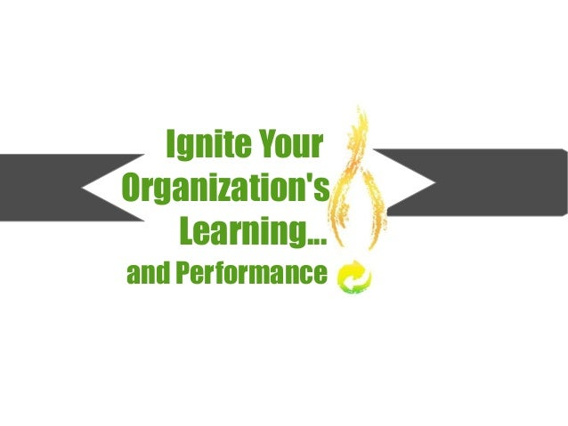 Ignite Your Organization's Learning... and Performance