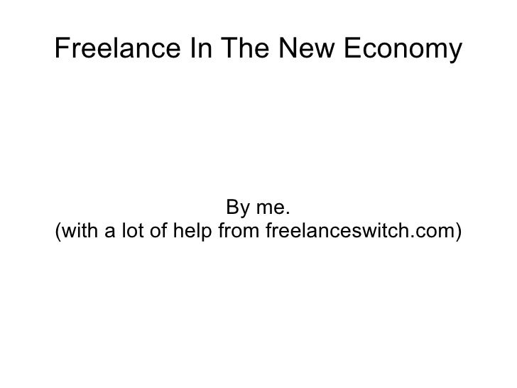 Freelance In The New Economy By me. (with a lot of help from freelanceswitch.com)