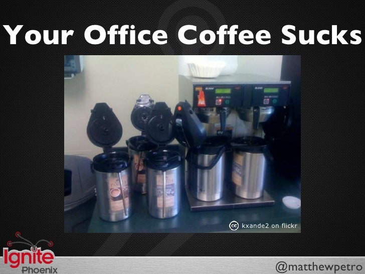 Your Office Coffee Sucks kxande2 on flickr